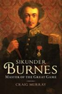 Sikunder Burnes : Master of the Great Game, Hardback Book
