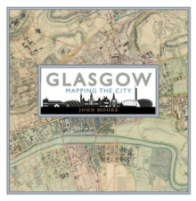 Glasgow: Mapping the City, Hardback Book