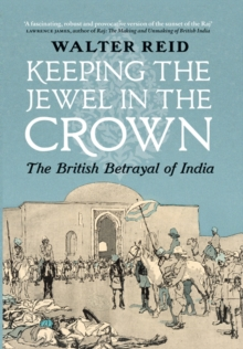 Keeping the Jewel in the Crown : The British Betrayal of India, Hardback Book