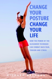 Change Your Posture, Change Your Life, Paperback Book