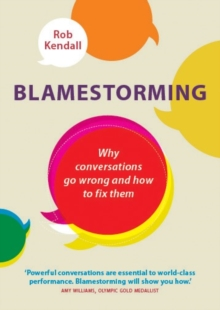 Blamestorming: Why conversations go wrong and how to fix them, Paperback Book