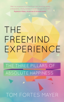 The FreeMind Experience: The Three Pillars of Absolute Happiness, Paperback Book