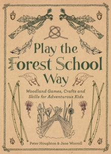 Playing the Forest School Way: Woodland Games and Crafts for Adventurous Kids, Paperback Book