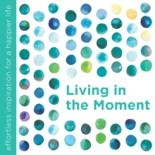 Living in the Moment, Hardback Book