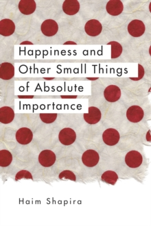 Happiness and Other Small Things of Absolute Importance, Paperback Book