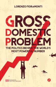 Gross Domestic Problem : The Politics Behind the World's Most Powerful Number, Paperback Book