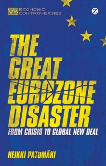 The Great Eurozone Disaster : From Crisis to Global New Deal, Paperback Book