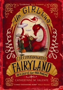 The Girl Who Circumnavigated Fairyland in a Ship of Her Own Making, Paperback Book