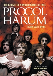 Procol Harum : The Ghosts of a Whiter Shade of Pale, Hardback Book