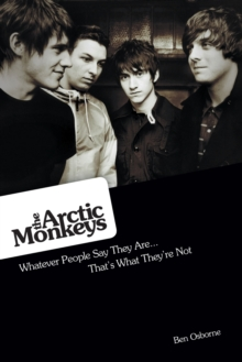 The Arctic Monkeys : Whatever People Say They are: That's What They're Not, Paperback Book