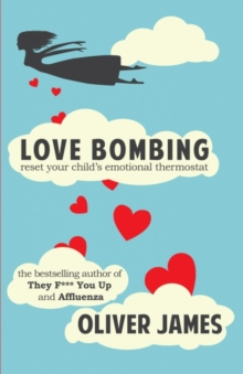 Love Bombing : Reset Your Child's Emotional Thermostat, Paperback Book