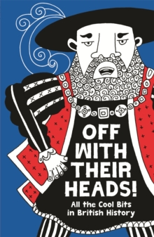 Off with Their Heads! : All the Cool Bits in British History, Paperback Book