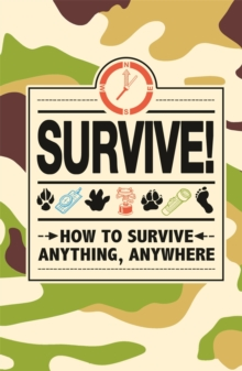 Survive! : How to Survive Anything, Anywhere, Hardback Book