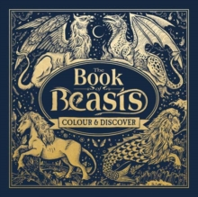 The Book of Beasts : A Compendium of Monsters, Critters and Mythical Creatures to Colour, Hardback Book