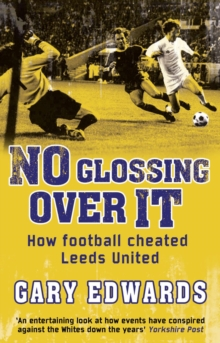 No Glossing Over It : How Football Cheated Leeds United, Paperback Book