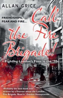 Call the Fire Brigade! : Fighting London's Fires in the '70s, Paperback Book