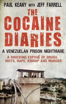 The Cocaine Diaries : A Venezuelan Prison Nightmare, Paperback Book
