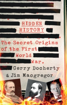 Hidden History : The Secret Origins of the First World War, Hardback Book