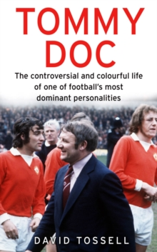 Tommy Doc : The Controversial and Colourful Life of One of Football's Most Dominant Personalities, Paperback Book