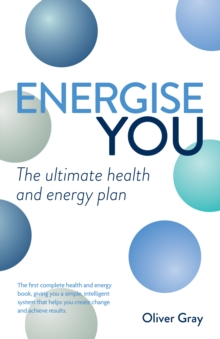 Energise You : The Ultimate Stress-busting Health & Energy Plan - A Simple Yet Powerful System to Achieve Great Health, Energy and Happiness, Paperback Book