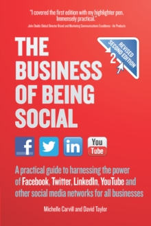 The Business of Being Social 2nd Edition : A practical guide to harnessing the power of Facebook, Twitter, LinkedIn, YouTube and other social media networks for all businesses, Paperback Book