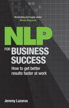 NLP for Business Success : How to Get Better Results Faster at Work, Paperback Book