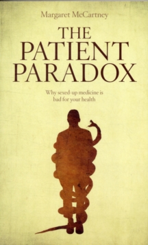 The Patient Paradox : Why Sexed Up Medicine is Bad for Your Health, Paperback Book