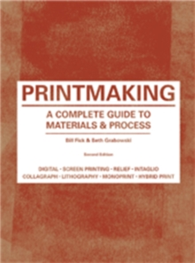 Printmaking : A Complete Guide to Materials & Process, Paperback Book
