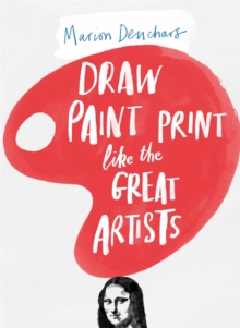 Draw Paint Print Like the Great Artists, Paperback Book