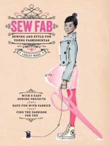 Sew Fab : Sewing and Style for Young Fashionistas, Hardback Book
