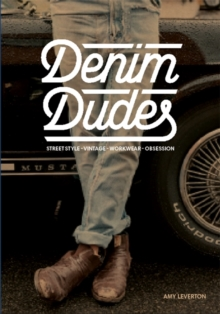 Denim Dudes : Street Style Vintage Workwear Obsession, Paperback Book