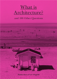 What is Architecture? : And 100 Other Questions, Hardback Book