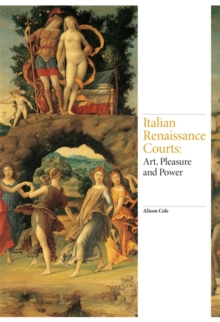 Italian Renaissance Courts : Art, Pleasure and Power, Hardback Book