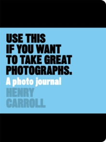 Use This If You Want to Take Great Photographs : A Photo Journal, Paperback Book