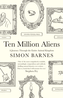 Ten Million Aliens : A Journey Through the Entire Animal Kingdom, Hardback Book