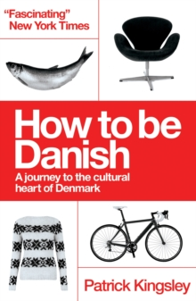 How to be Danish : From Lego to Lund, a Short Introduction to the State of Denmark, Paperback Book