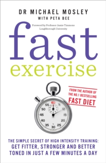 Fast Exercise : The Simple Secret of High Intensity Training-Get Fitter, Stronger and Better Toned in Just a Few Minutes a Day, Paperback Book