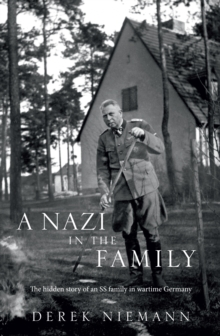 A Nazi in the Family : The Hidden Story of an SS Family in Wartime Germany, Hardback Book