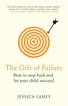The Gift of Failure : How to Step Back and Let Your Child Succeed, Paperback Book