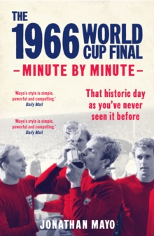 The 1966 World Cup Final: Minute by Minute, Hardback Book