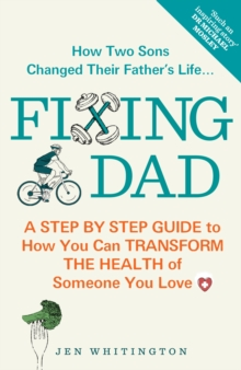 Fixing Dad : How to Transform the Health of Someone You Love, Paperback Book