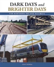 Dark Days and Brighter Days for Northern Ireland Railways, Paperback Book