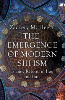 The Emergence of Modern Shi'ism : Islamic Reform in Iraq and Iran, Paperback Book