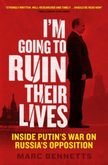 I'm Going to Ruin Their Lives : Inside Putin's War on Russia's Opposition, Paperback Book