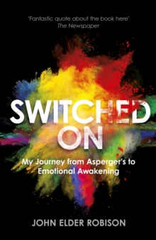 Switched on : My Journey from Asperger's to Emotional Awakening, Hardback Book