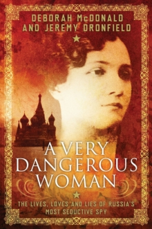 A Very Dangerous Woman: : The Lives, Loves and Lies of Russia's Most Seductive Spy, Hardback Book