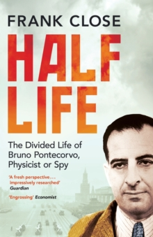 Half Life : The Divided Life of Bruno Pontecorvo, Physicist or Spy, Paperback Book