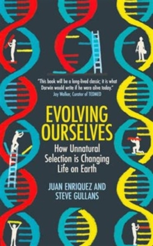 Evolving Ourselves : How Un-Natural Selection is Changing Life on Earth, Paperback Book