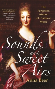 Sounds and Sweet Airs : The Forgotten Women of Classical Music, Hardback Book