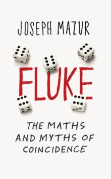 Fluke : The Maths and Myths of Coincidences, Paperback Book